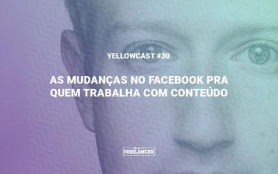 YellowCast #30: As mudanças no Facebook pra quem trabalha com conteúdo!