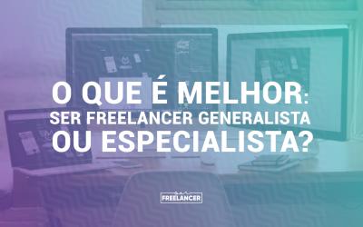 O que é melhor: Ser freelancer generalista ou especialista?