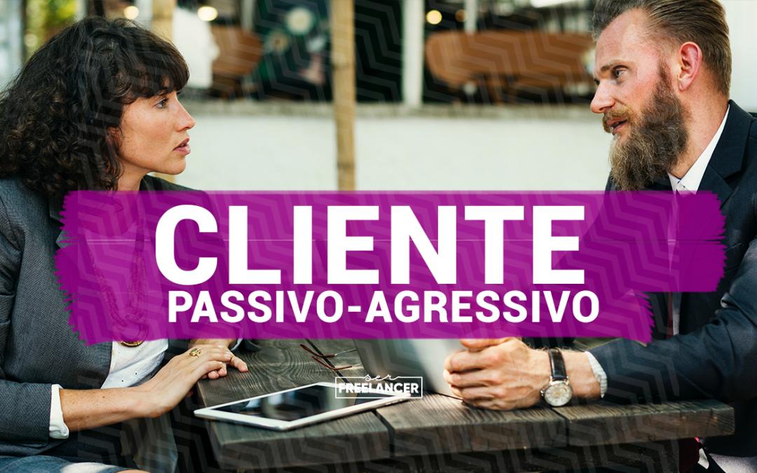 O que é e como sobreviver a um cliente passivo-agressivo?