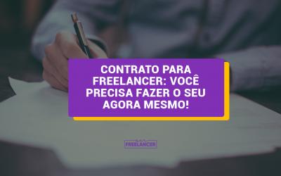 Contrato para freelancer: você precisa fazer o seu agora mesmo!