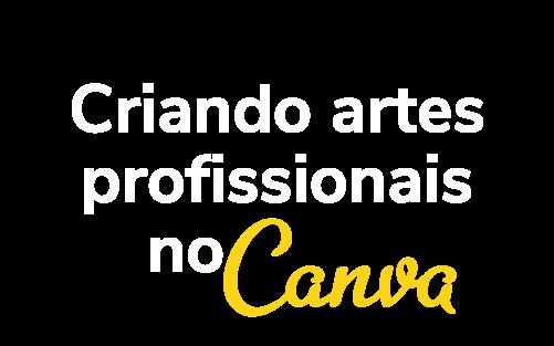 Criando artes profissionais no Canva